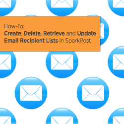 How to Create, Delete, Retrieve and Update an Email Recipient List in SparkPost