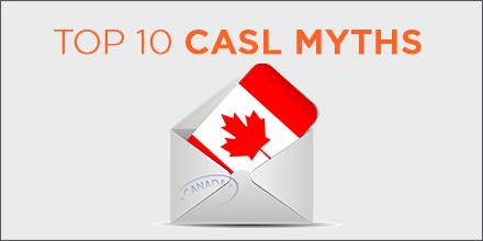 Top 10 CASL MYTHS